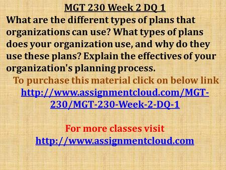 MGT 230 Week 2 DQ 1 What are the different types of plans that organizations can use? What types of plans does your organization use, and why do they use.