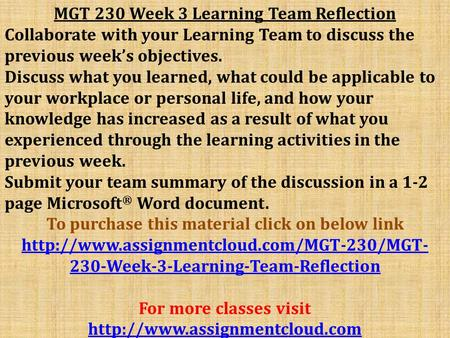 MGT 230 Week 3 Learning Team Reflection Collaborate with your Learning Team to discuss the previous week's objectives. Discuss what you learned, what could.