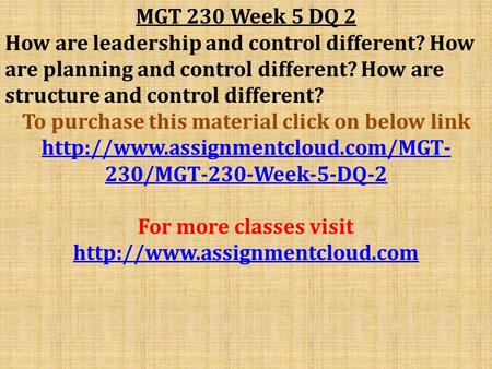 MGT 230 Week 5 DQ 2 How are leadership and control different? How are planning and control different? How are structure and control different? To purchase.
