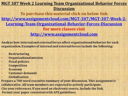 MGT 307 Week 2 Learning Team Organizational Behavior Forces Discussion To purchase this material click on below link