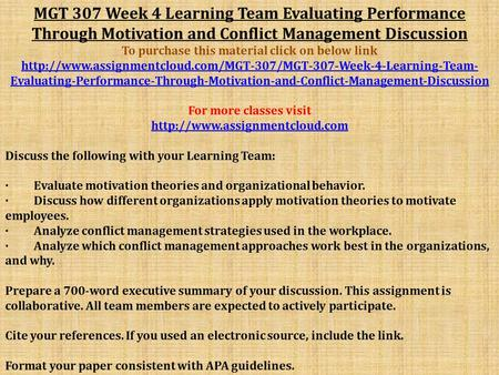 MGT 307 Week 4 Learning Team Evaluating Performance Through Motivation and Conflict Management Discussion To purchase this material click on below link.