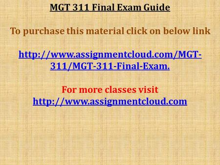 MGT 311 Final Exam Guide To purchase this material click on below link  311/MGT-311-Final-Exam. For more classes visit.