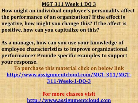 MGT 311 Week 1 DQ 3 How might an individual employee's personality affect the performance of an organization? If the effect is negative, how might you.