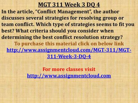 "MGT 311 Week 3 DQ 4 In the article, ""Conflict Management"", the author discusses several strategies for resolving group or team conflict. Which type of."