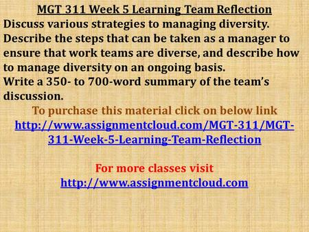 MGT 311 Week 5 Learning Team Reflection Discuss various strategies to managing diversity. Describe the steps that can be taken as a manager to ensure that.