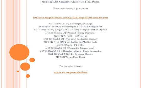 MGT 322 ASH Complete Class With Final Paper Check this A+ tutorial guideline at  MGT.