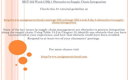 MGT 322 Week 5 DQ 1 Obstacles to Supply Chain Integration Check this A+ tutorial guideline at