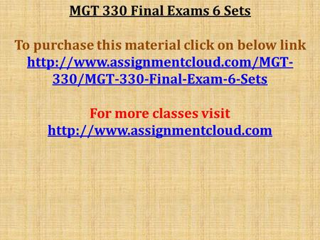 MGT 330 Final Exams 6 Sets To purchase this material click on below link  330/MGT-330-Final-Exam-6-Sets For more classes.