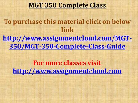 MGT 350 Complete Class To purchase this material click on below link  350/MGT-350-Complete-Class-Guide For more classes.