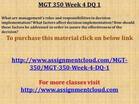 MGT 350 Week 4 DQ 1 What are management's roles and responsibilities in decision implementation? What factors affect decision implementation? How should.