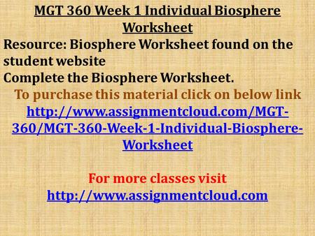 MGT 360 Week 1 Individual Biosphere Worksheet Resource: Biosphere Worksheet found on the student website Complete the Biosphere Worksheet. To purchase.