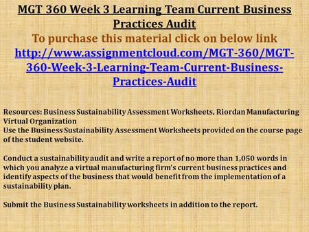 MGT 360 Week 3 Learning Team Current Business Practices Audit To purchase this material click on below link