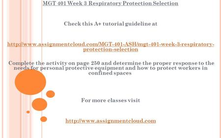 MGT 401 Week 3 Respiratory Protection Selection Check this A+ tutorial guideline at