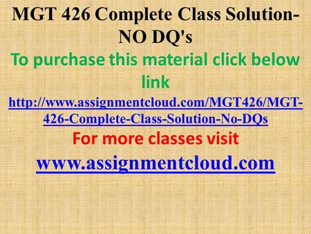 MGT 426 Complete Class Solution- NO DQ's To purchase this material click below link  426-Complete-Class-Solution-No-DQs.