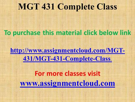 MGT 431 Complete Class To purchase this material click below link  431/MGT-431-Complete-Class. For more classes visit.