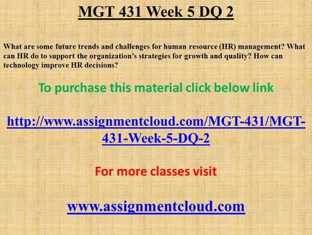 MGT 431 Week 5 DQ 2 What are some future trends and challenges for human resource (HR) management? What can HR do to support the organization's strategies.