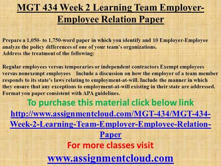 MGT 434 Week 2 Learning Team Employer- Employee Relation Paper Prepare a 1,050- to 1,750-word paper in which you identify and 10 Employer-Employee analyze.