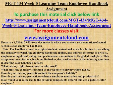 MGT 434 Week 5 Learning Team Employee Handbook Assignment To purchase this material click below link  Week-5-Learning-Team-Employee-Handbook-Assignment.