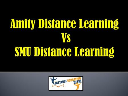 Amity Distance Learning Vs SMU Distance Learning.