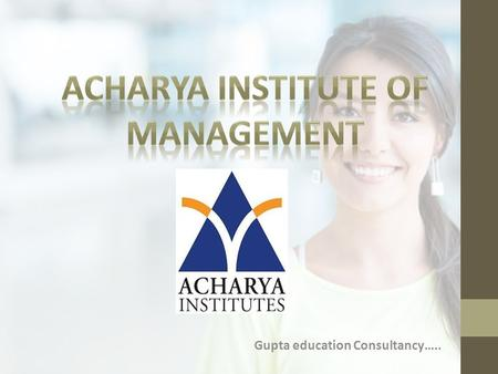 INTRODUCTION TO ACHARYA INSTITUTE OF MANAGEMENT BANGALORE (AIMS)
