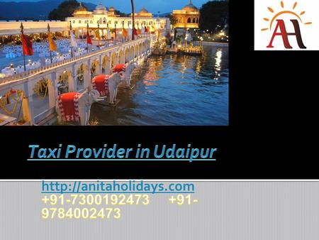  Anita Holidays is Taxi Provider in Udaipur. Once the capital of the Rajputs of Mewar, in the mewar Udaipur stands out like a gem in the deserts of Rajasthan.