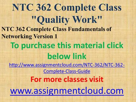 NTC 362 Complete Class Quality Work NTC 362 Complete Class Fundamentals of Networking Version 1 To purchase this material click below link