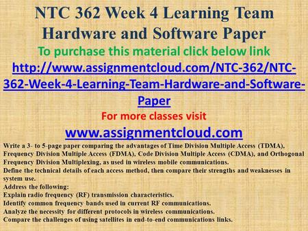 NTC 362 Week 4 Learning Team Hardware and Software Paper To purchase this material click below link  362-Week-4-Learning-Team-Hardware-and-Software-
