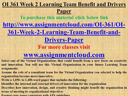 OI 361 Week 2 Learning Team Benefit and Drivers Paper To purchase this material click below link  361-Week-2-Learning-Team-Benefit-and-