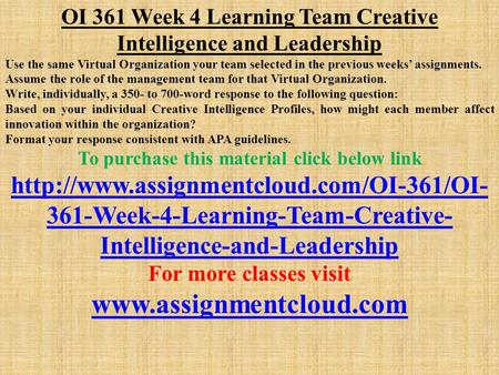 OI 361 Week 4 Learning Team Creative Intelligence and Leadership Use the same Virtual Organization your team selected in the previous weeks' assignments.