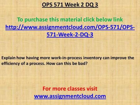 OPS 571 Week 2 DQ 3 To purchase this material click below link  571-Week-2-DQ-3 Explain how having more work-in-process.