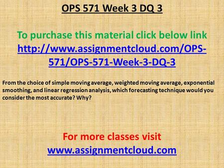 OPS 571 Week 3 DQ 3 To purchase this material click below link  571/OPS-571-Week-3-DQ-3 From the choice of simple moving.