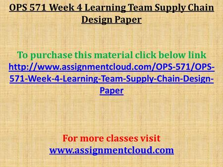 OPS 571 Week 4 Learning Team Supply Chain Design Paper To purchase this material click below link  571-Week-4-Learning-Team-Supply-Chain-Design-