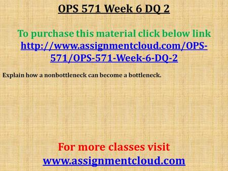 OPS 571 Week 6 DQ 2 To purchase this material click below link  571/OPS-571-Week-6-DQ-2 Explain how a nonbottleneck.