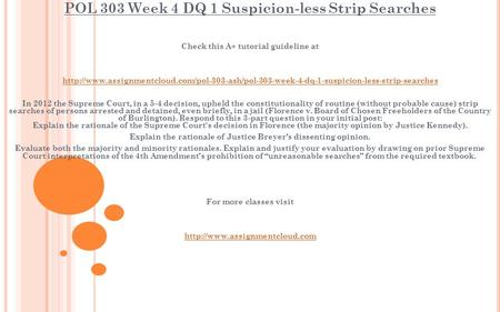 POL 303 Week 4 DQ 1 Suspicion-less Strip Searches Check this A+ tutorial guideline at