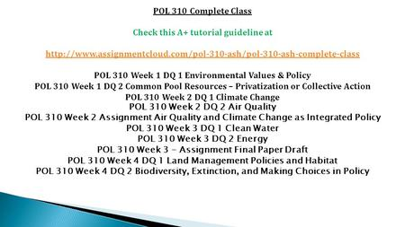 POL 310 Complete Class Check this A+ tutorial guideline at  POL 310 Week 1 DQ 1 Environmental.