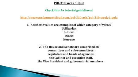 POL 310 Week 1 Quiz Check this A+ tutorial guideline at  1. Aesthetic values are examples.