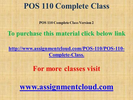 POS 110 Complete Class POS 110 Complete Class Version 2 To purchase this material click below link  Complete-Class.