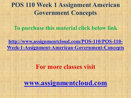 POS 110 Week 1 Assignment American Government Concepts To purchase this material click below link  Week-1-Assignment-American-Government-Concepts.