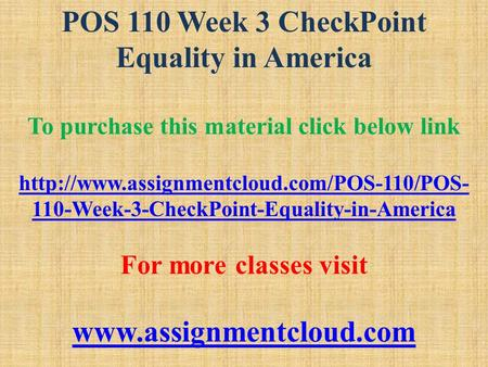 POS 110 Week 3 CheckPoint Equality in America To purchase this material click below link  110-Week-3-CheckPoint-Equality-in-America.