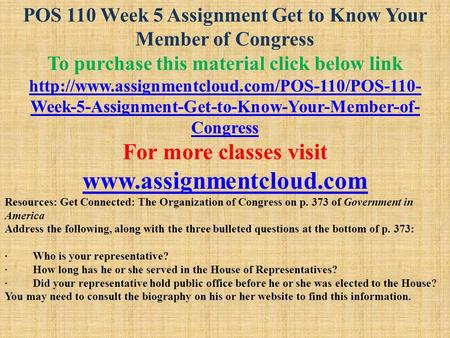 POS 110 Week 5 Assignment Get to Know Your Member of Congress To purchase this material click below link