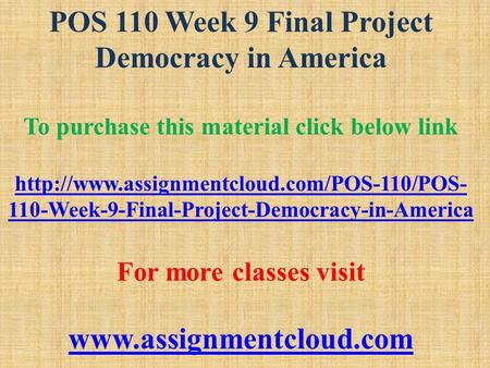 POS 110 Week 9 Final Project Democracy in America To purchase this material click below link  110-Week-9-Final-Project-Democracy-in-America.