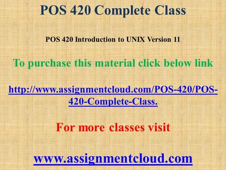 POS 420 Complete Class POS 420 Introduction to UNIX Version 11 To purchase this material click below link  420-Complete-Class.