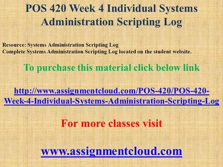 POS 420 Week 4 Individual Systems Administration Scripting Log Resource: Systems Administration Scripting Log Complete Systems Administration Scripting.