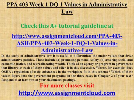 PPA 403 Week 1 DQ 1 Values in Administrative Law Check this A+ tutorial guideline at  ASH/PPA-403-Week-1-DQ-1-Values-in-