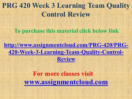 PRG 420 Week 3 Learning Team Quality Control Review To purchase this material click below link  420-Week-3-Learning-Team-Quality-Control-