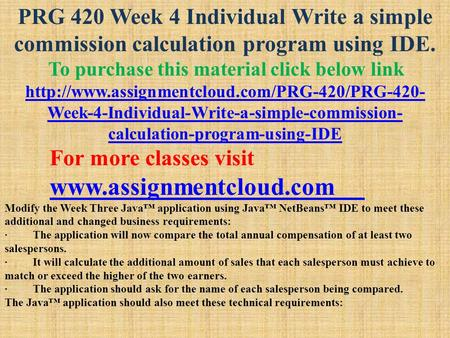 PRG 420 Week 4 Individual Write a simple commission calculation program using IDE. To purchase this material click below link