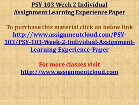 PSY 103 Week 2 Individual Assignment Learning Experience Paper To purchase this material click on below link  103/PSY-103-Week-2-Individual-Assignment-