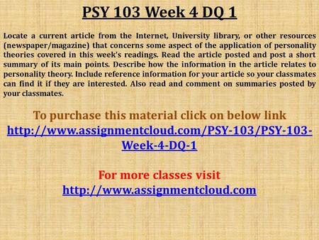 PSY 103 Week 4 DQ 1 Locate a current article from the Internet, University library, or other resources (newspaper/magazine) that concerns some aspect of.