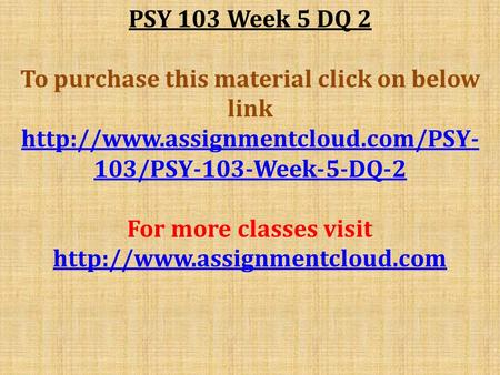 PSY 103 Week 5 DQ 2 To purchase this material click on below link  103/PSY-103-Week-5-DQ-2 For more classes visit