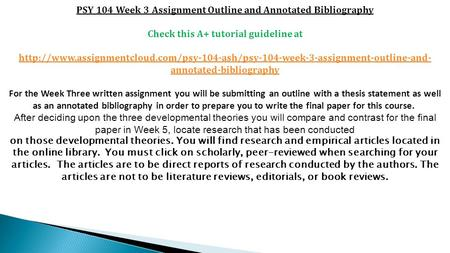 PSY 104 Week 3 Assignment Outline and Annotated Bibliography Check this A+ tutorial guideline at